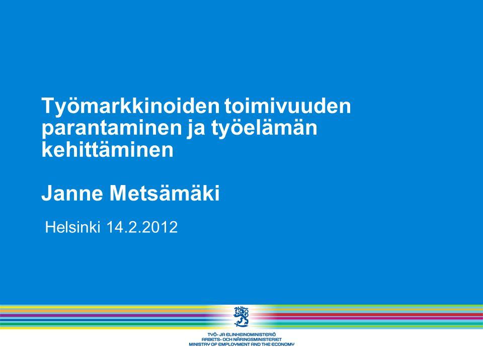 Työmarkkinoiden toimivuuden parantaminen ja työelämän kehittäminen Janne Metsämäki