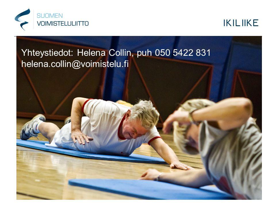 IKILIIKE Yhteystiedot: Helena Collin, puh 050 5422 831 helena.collin@voimistelu.fi