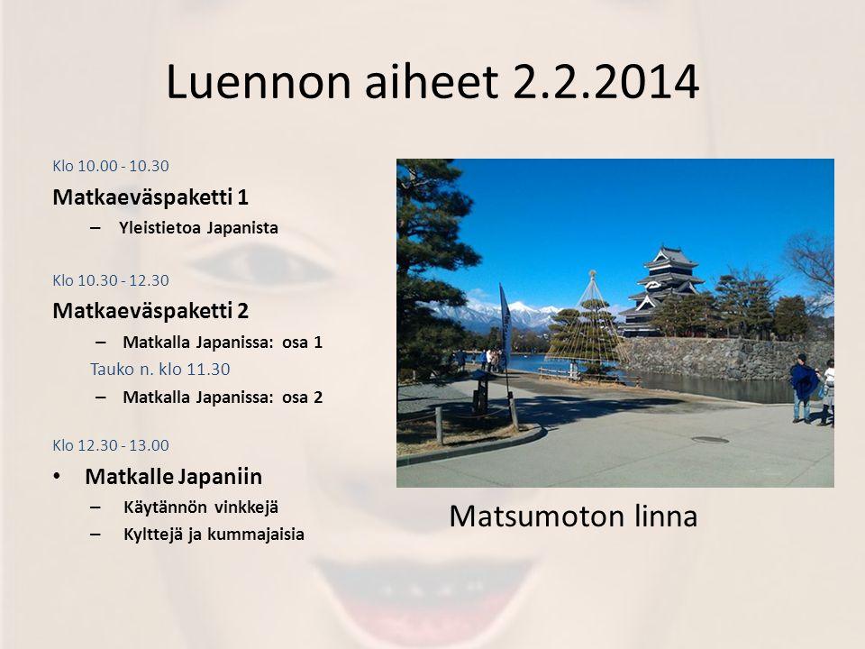 Luennon aiheet 2.2.2014 Matsumoton linna Matkaeväspaketti 1