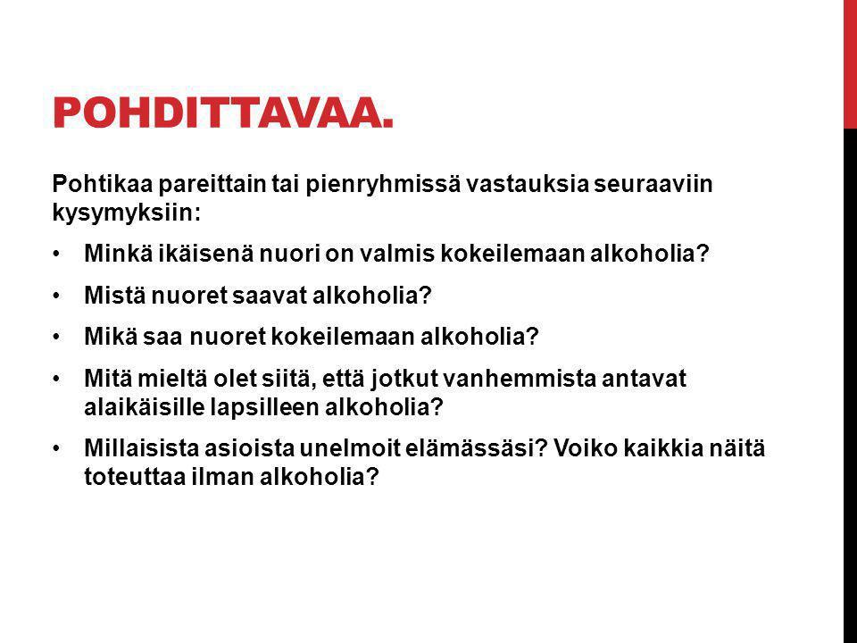 Pohdittavaa. Pohtikaa pareittain tai pienryhmissä vastauksia seuraaviin kysymyksiin: Minkä ikäisenä nuori on valmis kokeilemaan alkoholia