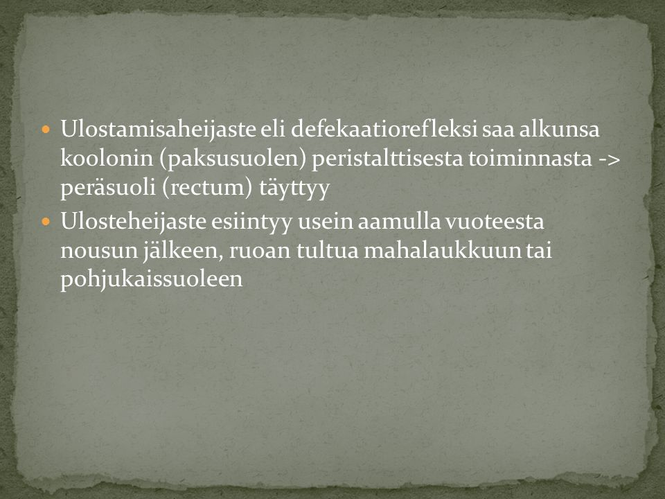 Ulostamisaheijaste eli defekaatiorefleksi saa alkunsa koolonin (paksusuolen) peristalttisesta toiminnasta -> peräsuoli (rectum) täyttyy