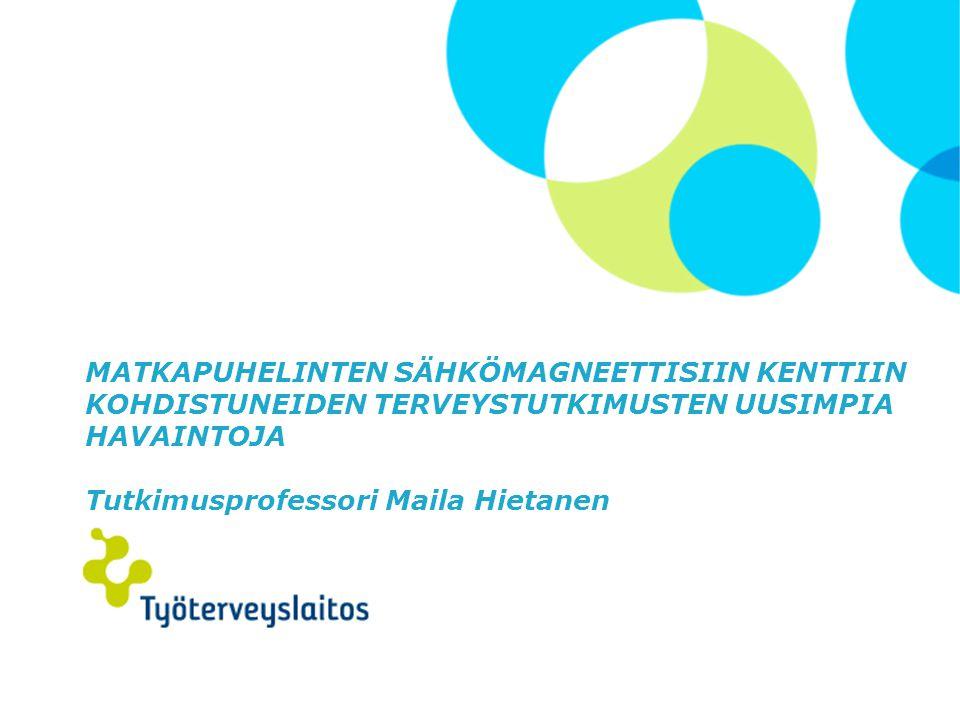 Matkapuhelinten sähkömagneettisiin kenttiin kohdistuneiden terveystutkimusten uusimpia havaintoja Tutkimusprofessori Maila Hietanen