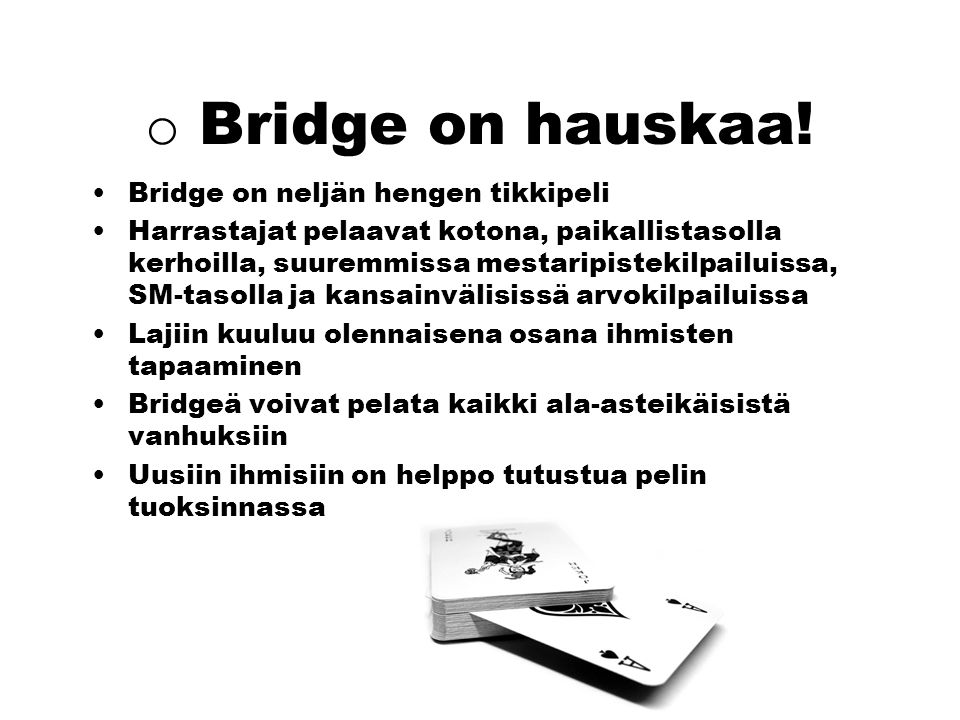Bridge on hauskaa! Bridge on neljän hengen tikkipeli