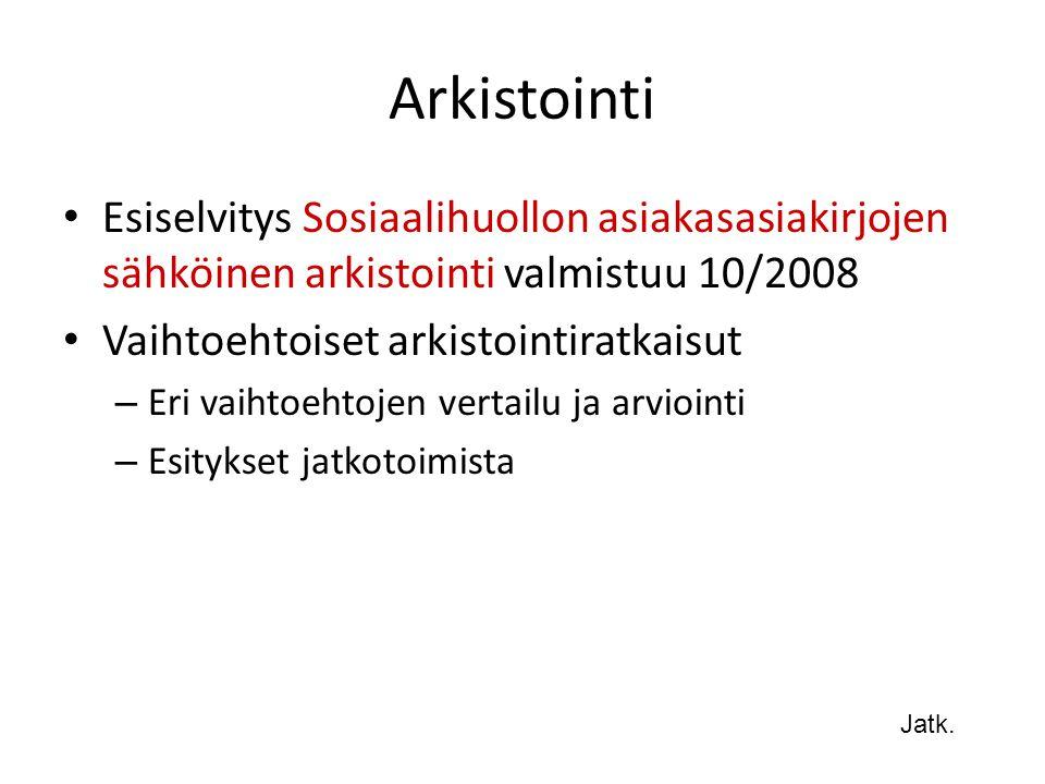 Arkistointi Esiselvitys Sosiaalihuollon asiakasasiakirjojen sähköinen arkistointi valmistuu 10/2008.