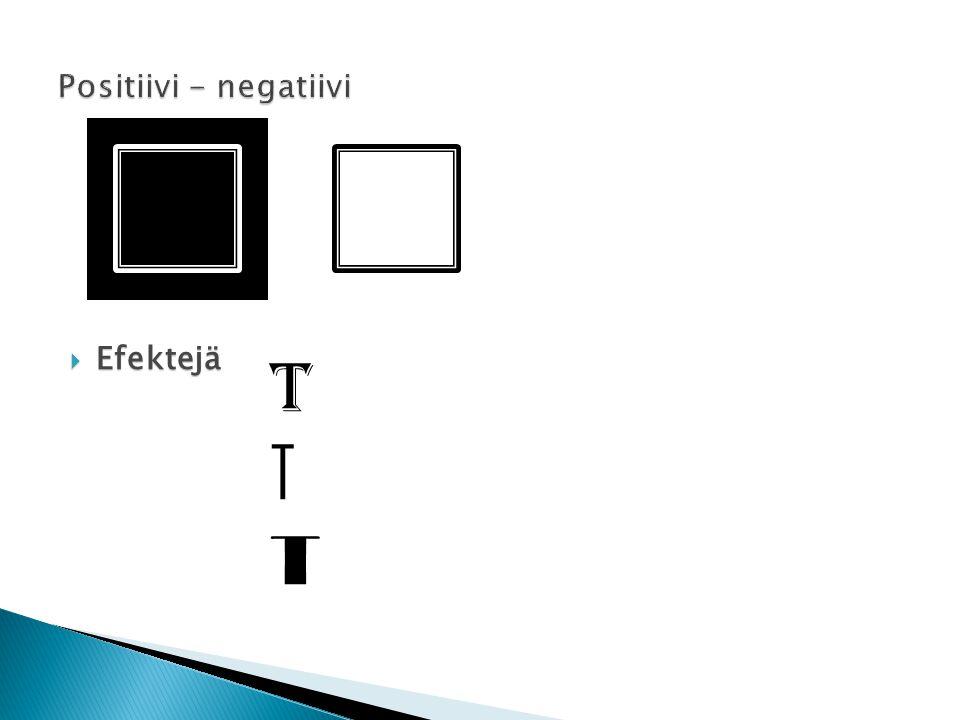Positiivi - negatiivi Efektejä T