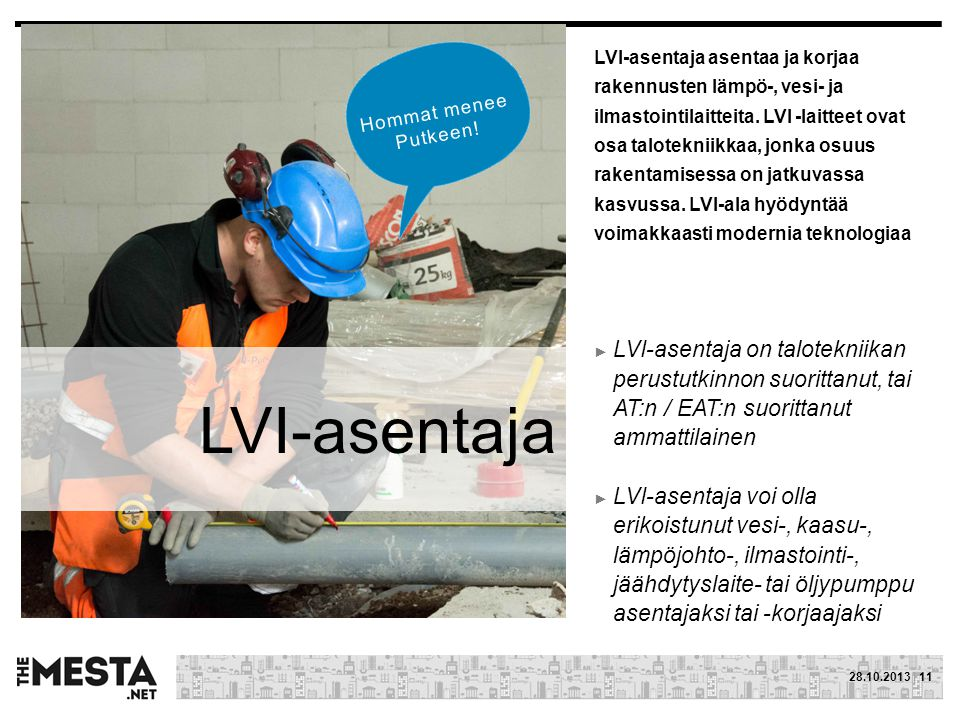 LVI-asentaja asentaa ja korjaa rakennusten lämpö-, vesi- ja ilmastointilaitteita. LVI -laitteet ovat osa talotekniikkaa, jonka osuus rakentamisessa on jatkuvassa kasvussa. LVI-ala hyödyntää voimakkaasti modernia teknologiaa