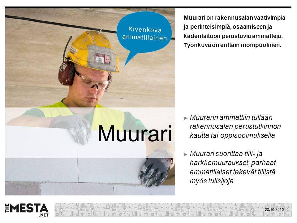Muurari on rakennusalan vaativimpia ja perinteisimpiä, osaamiseen ja kädentaitoon perustuvia ammatteja. Työnkuva on erittäin monipuolinen.