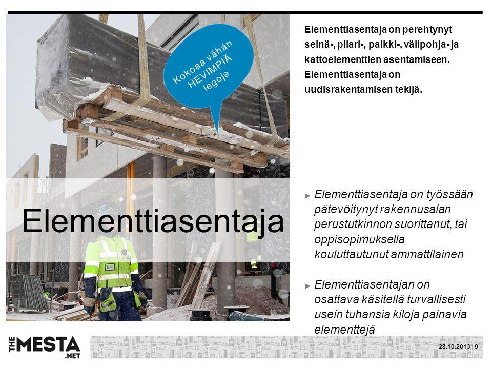 Elementtiasentaja on perehtynyt seinä-, pilari-, palkki-, välipohja- ja kattoelementtien asentamiseen. Elementtiasentaja on uudisrakentamisen tekijä.
