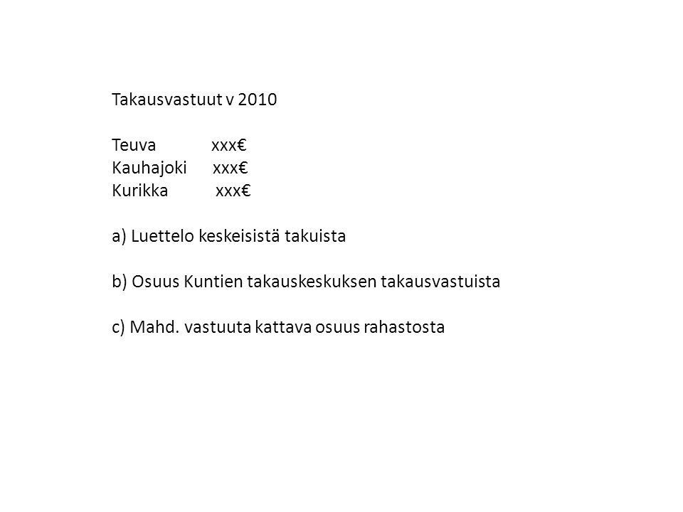 Takausvastuut v 2010 Teuva xxx€ Kauhajoki xxx€ Kurikka xxx€ a) Luettelo keskeisistä takuista.
