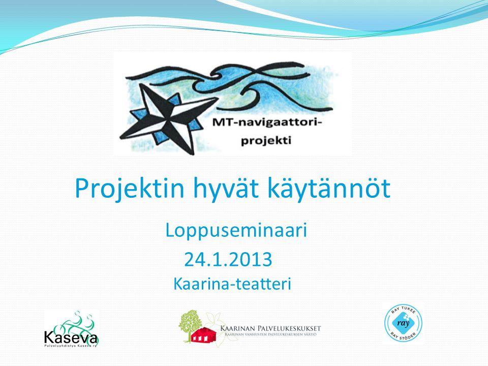 Projektin hyvät käytännöt Loppuseminaari 24.1.2013 Kaarina-teatteri