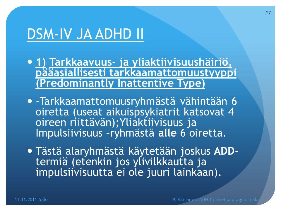 DSM-IV JA ADHD II 1) Tarkkaavuus- ja yliaktiivisuushäiriö, pääasiallisesti tarkkaamattomuustyyppi (Predominantly Inattentive Type)
