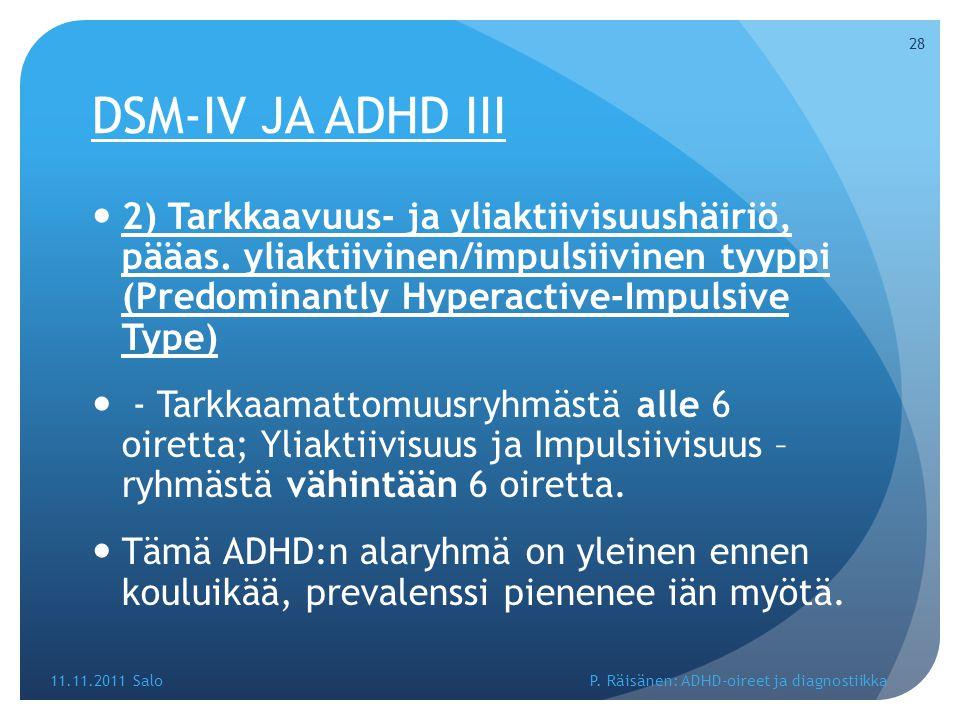 DSM-IV JA ADHD III 2) Tarkkaavuus- ja yliaktiivisuushäiriö, pääas. yliaktiivinen/impulsiivinen tyyppi (Predominantly Hyperactive-Impulsive Type)