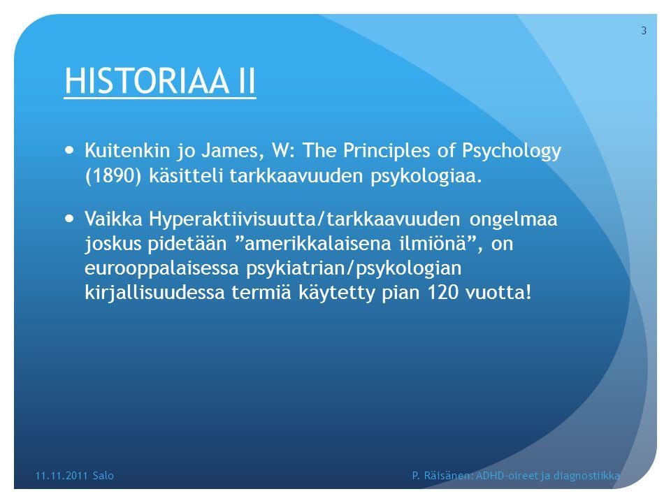 HISTORIAA II Kuitenkin jo James, W: The Principles of Psychology (1890) käsitteli tarkkaavuuden psykologiaa.