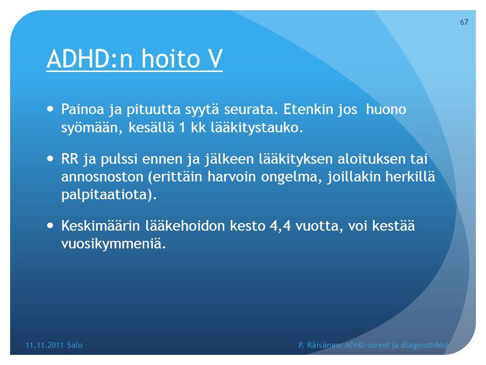 ADHD:n hoito V Painoa ja pituutta syytä seurata. Etenkin jos huono syömään, kesällä 1 kk lääkitystauko.