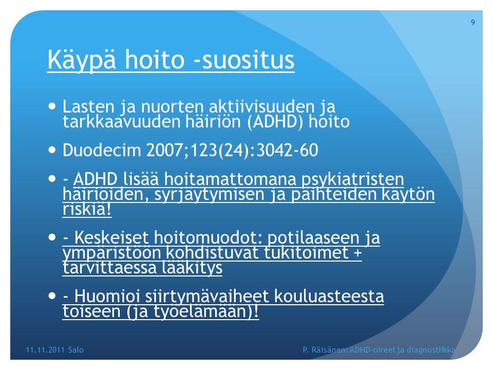 Käypä hoito -suositus Lasten ja nuorten aktiivisuuden ja tarkkaavuuden häiriön (ADHD) hoito. Duodecim 2007;123(24):3042-60.