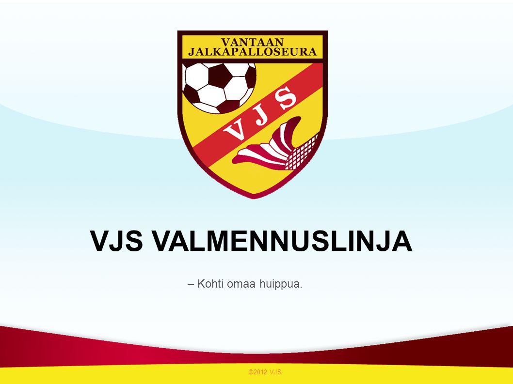 VJS VALMENNUSLINJA – Kohti omaa huippua. ©2012 VJS