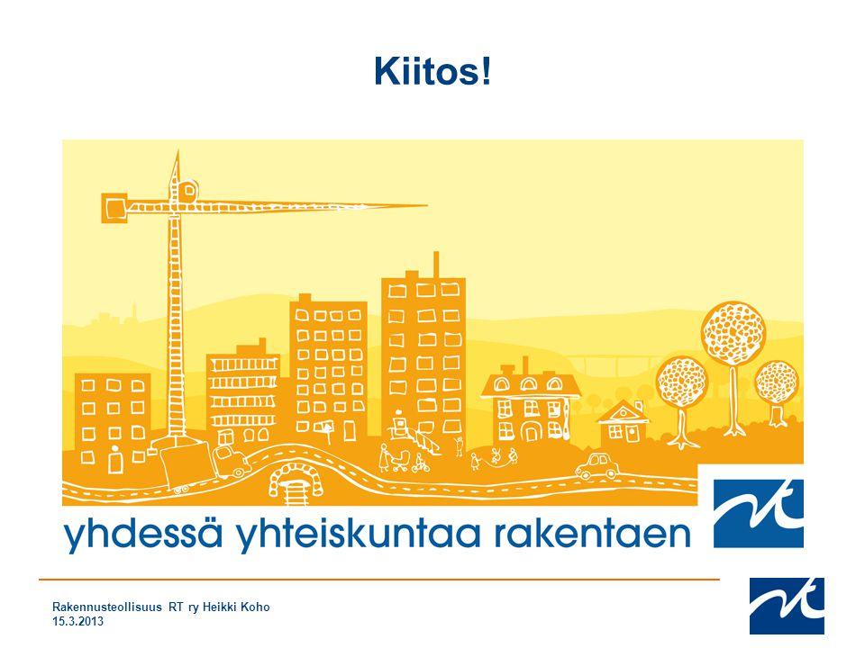 Kiitos! Rakennusteollisuus RT ry Heikki Koho 15.3.2013