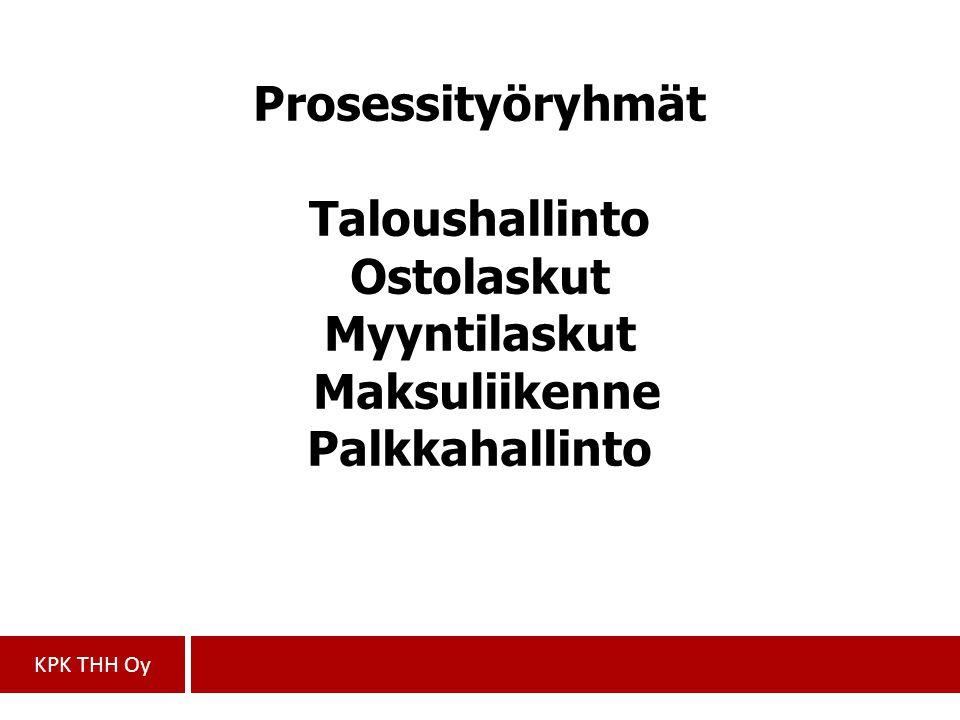 Prosessityöryhmät Taloushallinto Ostolaskut Myyntilaskut Maksuliikenne Palkkahallinto