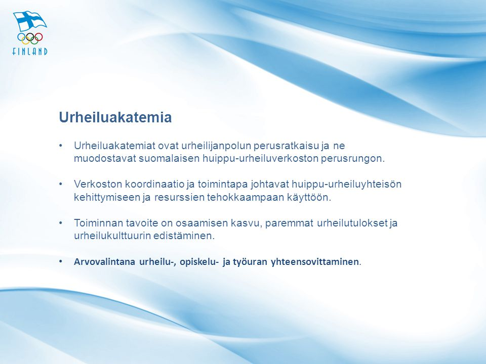 Urheiluakatemia Urheiluakatemiat ovat urheilijanpolun perusratkaisu ja ne muodostavat suomalaisen huippu-urheiluverkoston perusrungon.