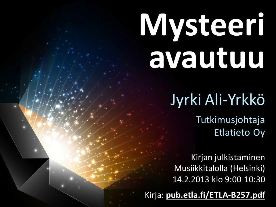 Mysteeri avautuu Jyrki Ali-Yrkkö Tutkimusjohtaja Etlatieto Oy