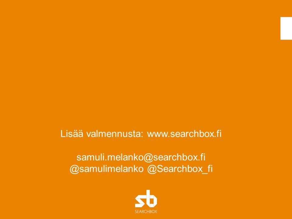 Lisää valmennusta: www.searchbox.fi samuli.melanko@searchbox.fi