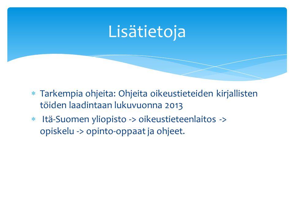 Lisätietoja Tarkempia ohjeita: Ohjeita oikeustieteiden kirjallisten töiden laadintaan lukuvuonna 2013.