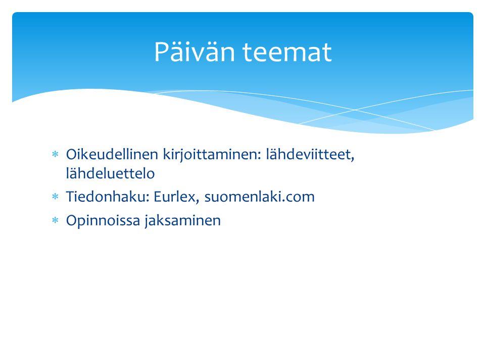 Päivän teemat Oikeudellinen kirjoittaminen: lähdeviitteet, lähdeluettelo. Tiedonhaku: Eurlex, suomenlaki.com.