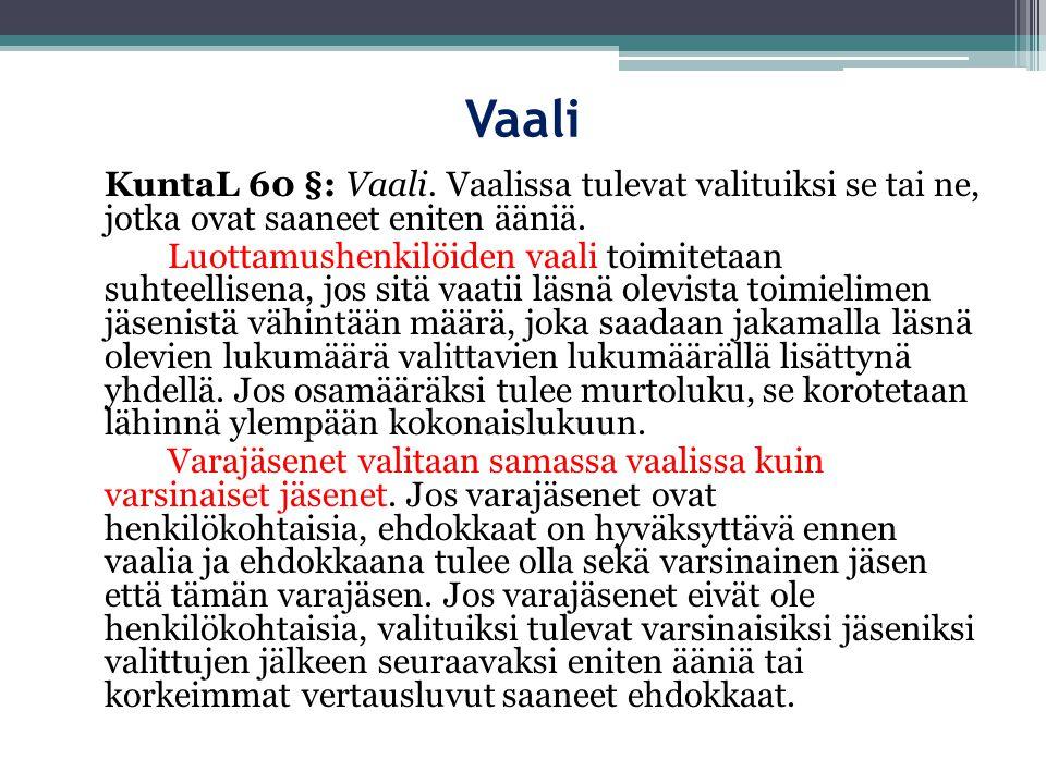 Vaali KuntaL 60 §: Vaali. Vaalissa tulevat valituiksi se tai ne, jotka ovat saaneet eniten ääniä.