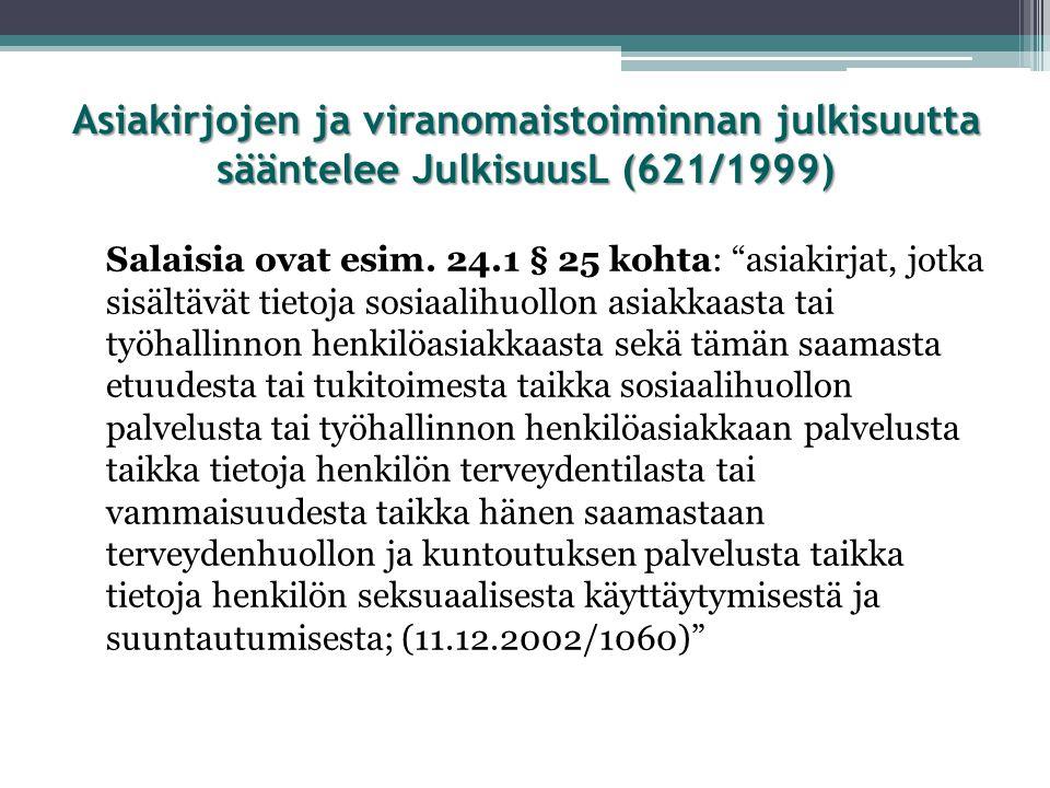 Asiakirjojen ja viranomaistoiminnan julkisuutta sääntelee JulkisuusL (621/1999)