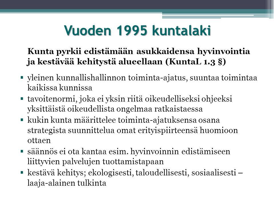 Vuoden 1995 kuntalaki Kunta pyrkii edistämään asukkaidensa hyvinvointia ja kestävää kehitystä alueellaan (KuntaL 1.3 §)