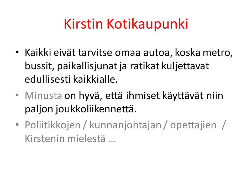 Kirstin Kotikaupunki Kaikki eivät tarvitse omaa autoa, koska metro, bussit, paikallisjunat ja ratikat kuljettavat edullisesti kaikkialle.