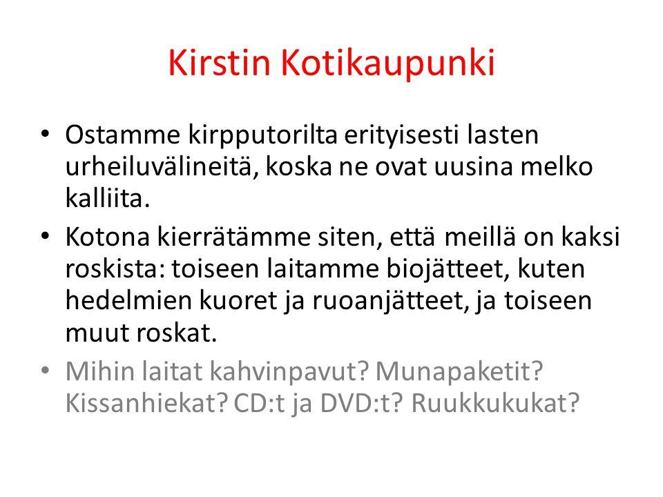 Kirstin Kotikaupunki Ostamme kirpputorilta erityisesti lasten urheiluvälineitä, koska ne ovat uusina melko kalliita.