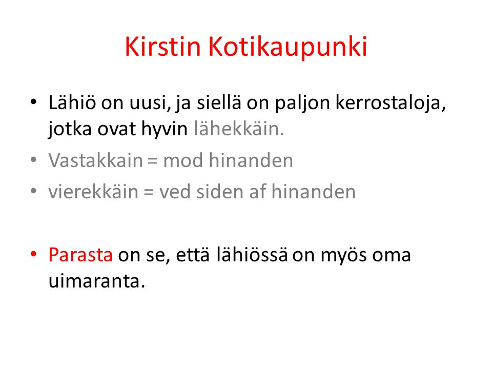 Kirstin Kotikaupunki Lähiö on uusi, ja siellä on paljon kerrostaloja, jotka ovat hyvin lähekkäin. Vastakkain = mod hinanden.