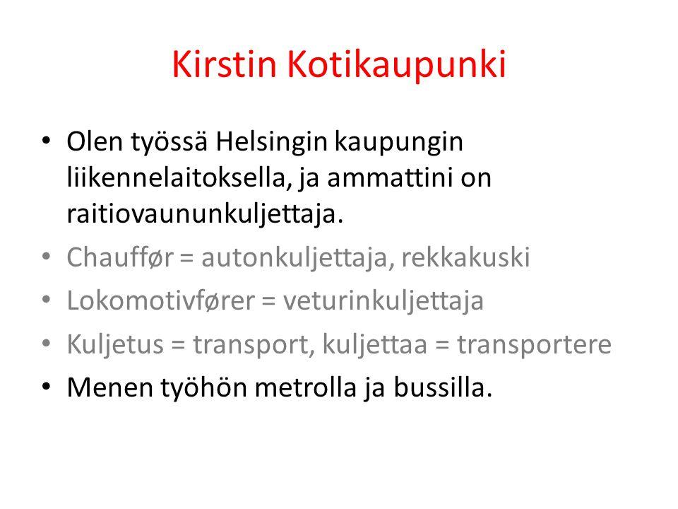 Kirstin Kotikaupunki Olen työssä Helsingin kaupungin liikennelaitoksella, ja ammattini on raitiovaununkuljettaja.