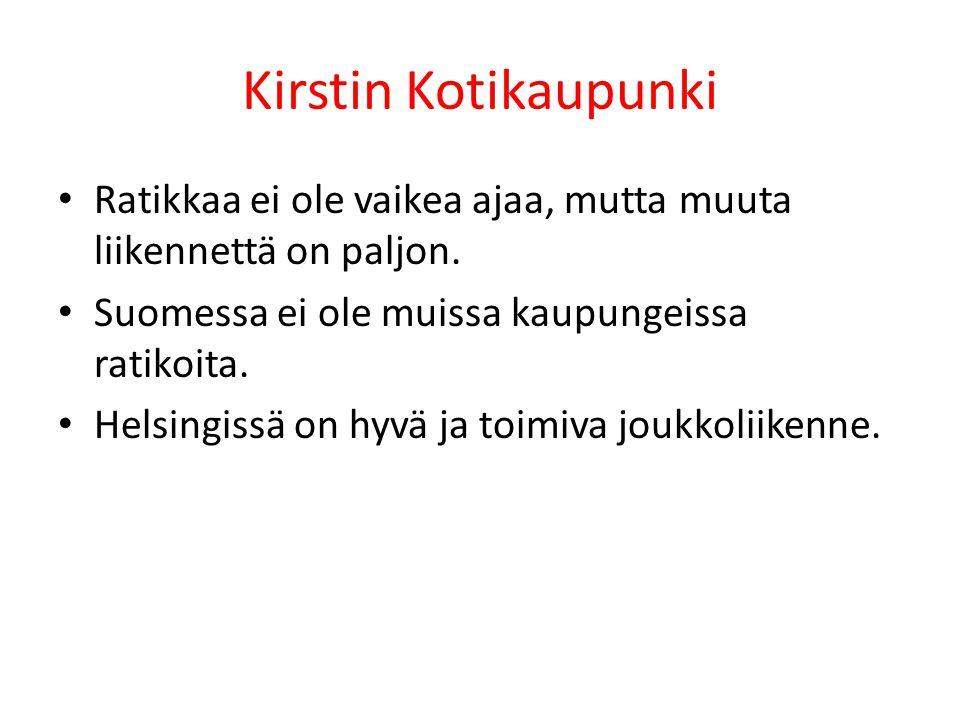 Kirstin Kotikaupunki Ratikkaa ei ole vaikea ajaa, mutta muuta liikennettä on paljon. Suomessa ei ole muissa kaupungeissa ratikoita.