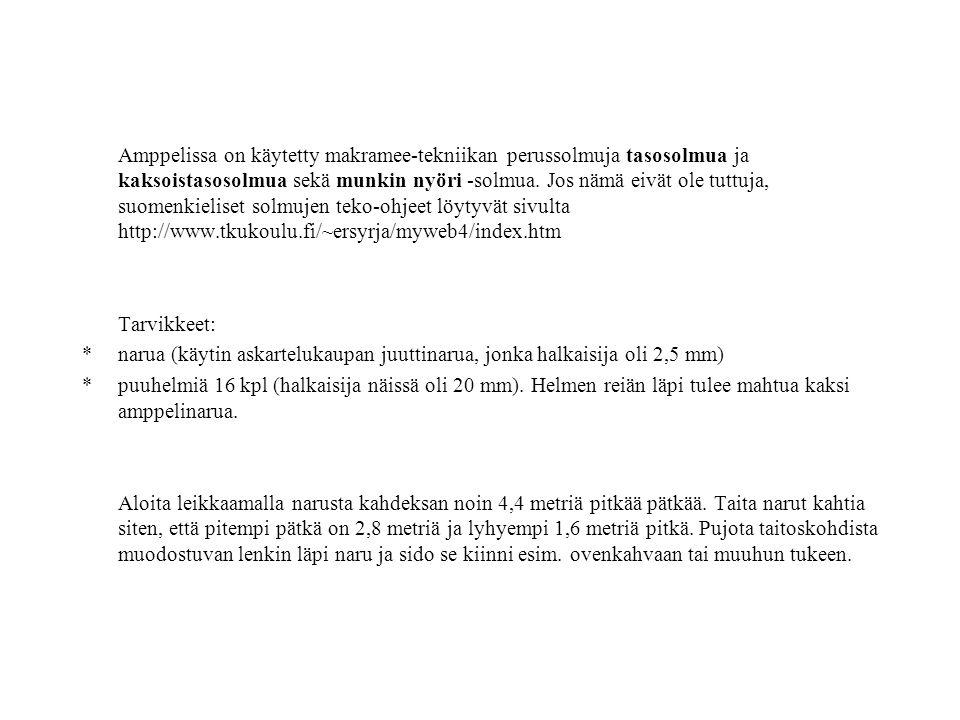 Amppelissa on käytetty makramee-tekniikan perussolmuja tasosolmua ja kaksoistasosolmua sekä munkin nyöri -solmua. Jos nämä eivät ole tuttuja, suomenkieliset solmujen teko-ohjeet löytyvät sivulta http://www.tkukoulu.fi/~ersyrja/myweb4/index.htm