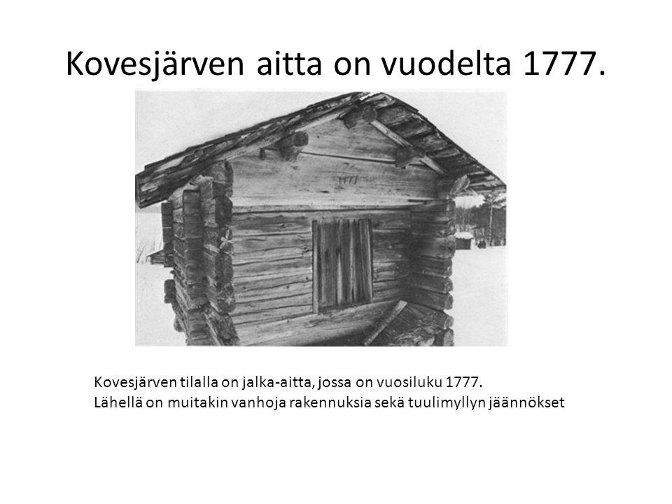 Kovesjärven aitta on vuodelta 1777.