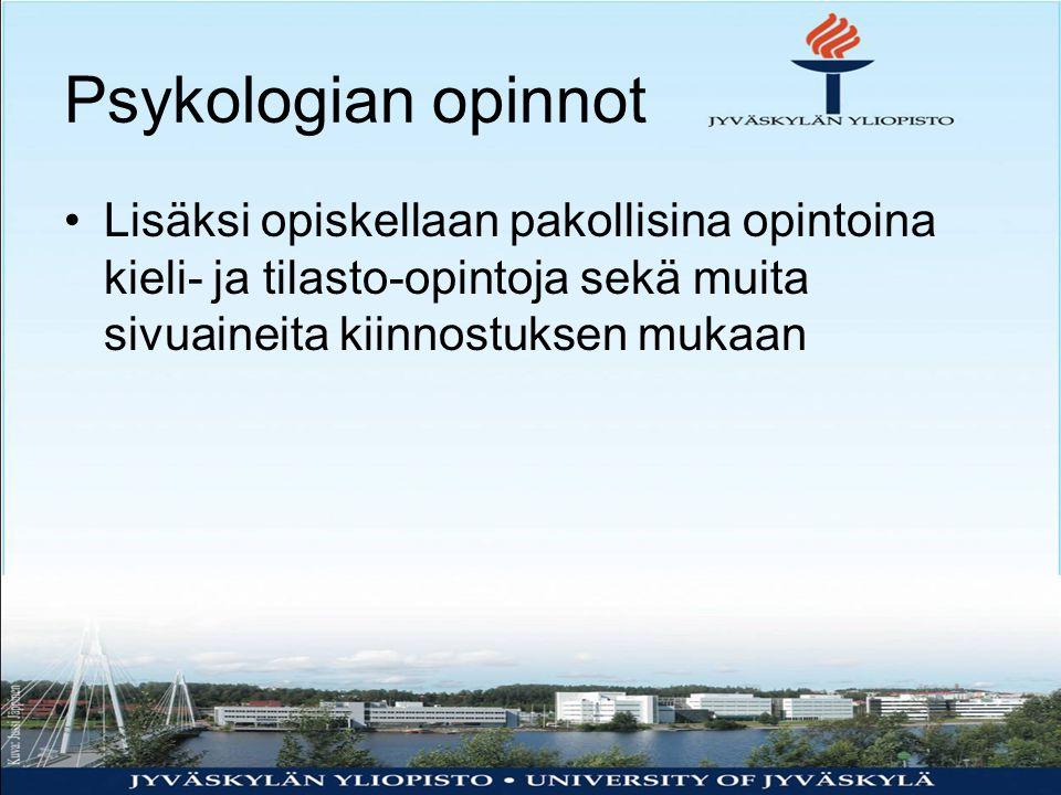 Psykologian opinnot Lisäksi opiskellaan pakollisina opintoina kieli- ja tilasto-opintoja sekä muita sivuaineita kiinnostuksen mukaan.