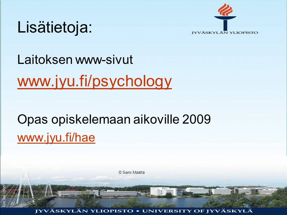 Lisätietoja: www.jyu.fi/psychology Laitoksen www-sivut