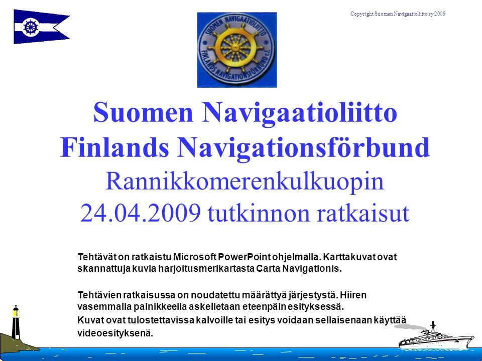 Suomen Navigaatioliitto Finlands Navigationsförbund Rannikkomerenkulkuopin 24.04.2009 tutkinnon ratkaisut