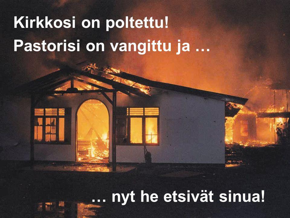 Kirkkosi on poltettu! Pastorisi on vangittu ja … … nyt he etsivät sinua!