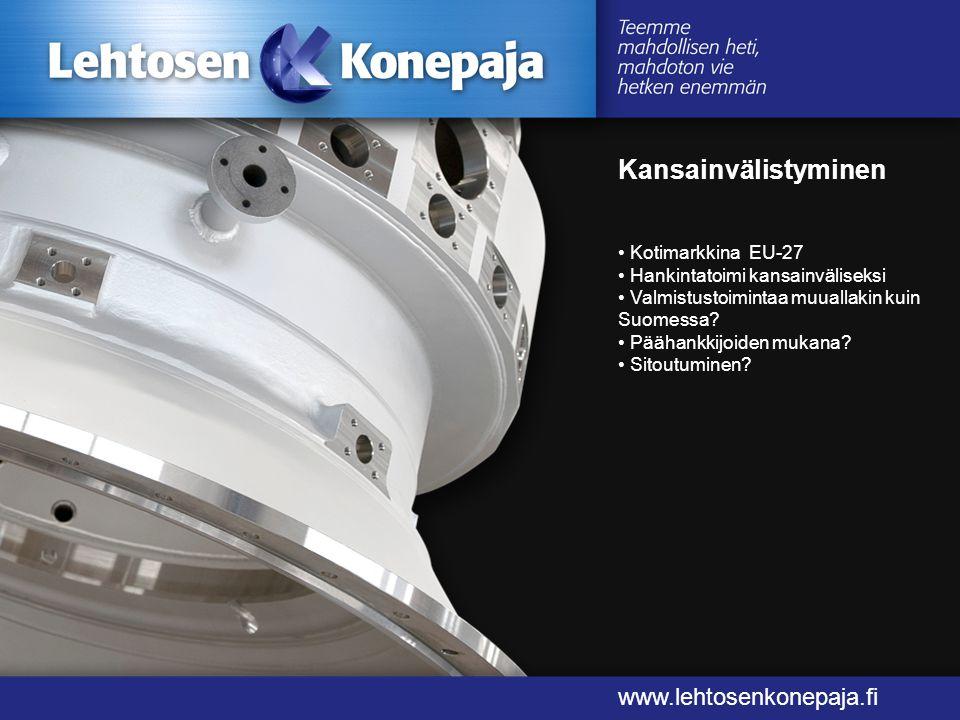 Kansainvälistyminen www.lehtosenkonepaja.fi www.lehtosenkonepaja.fi