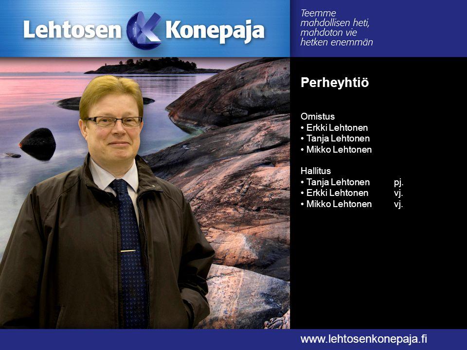 Perheyhtiö www.lehtosenkonepaja.fi Omistus • Erkki Lehtonen