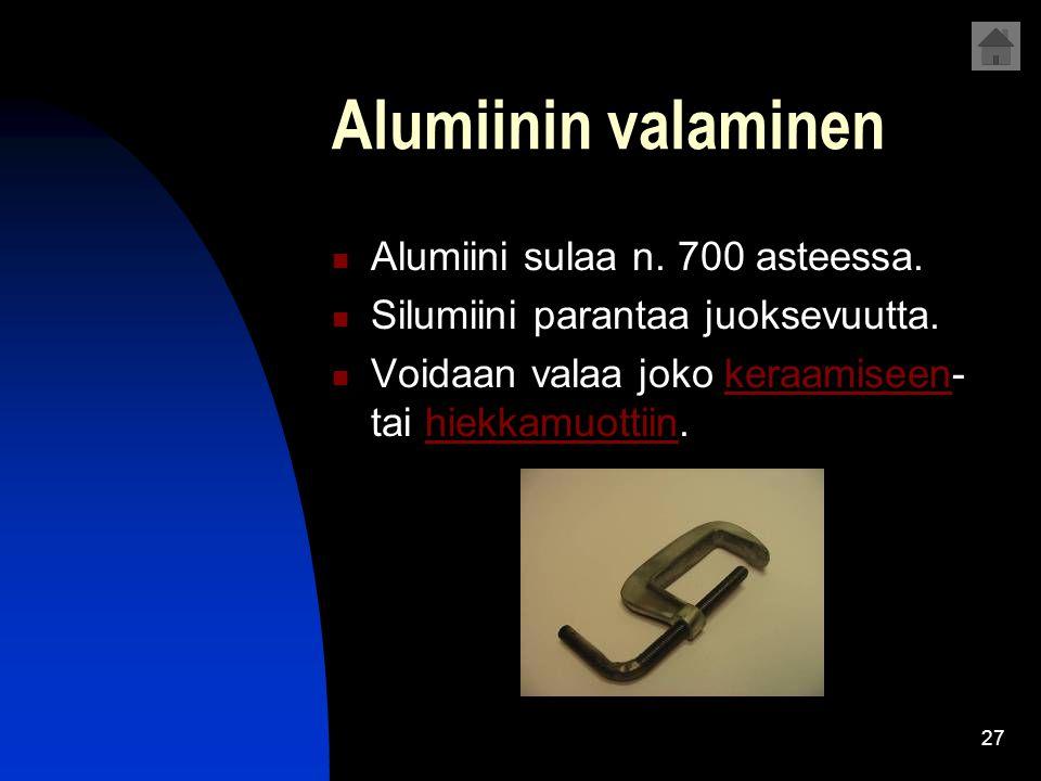 Alumiinin valaminen Alumiini sulaa n. 700 asteessa.