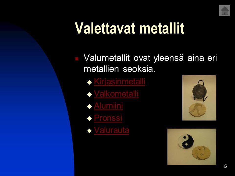 Valettavat metallit Valumetallit ovat yleensä aina eri metallien seoksia. Kirjasinmetalli. Valkometalli.