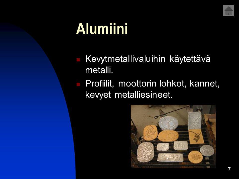 Alumiini Kevytmetallivaluihin käytettävä metalli.