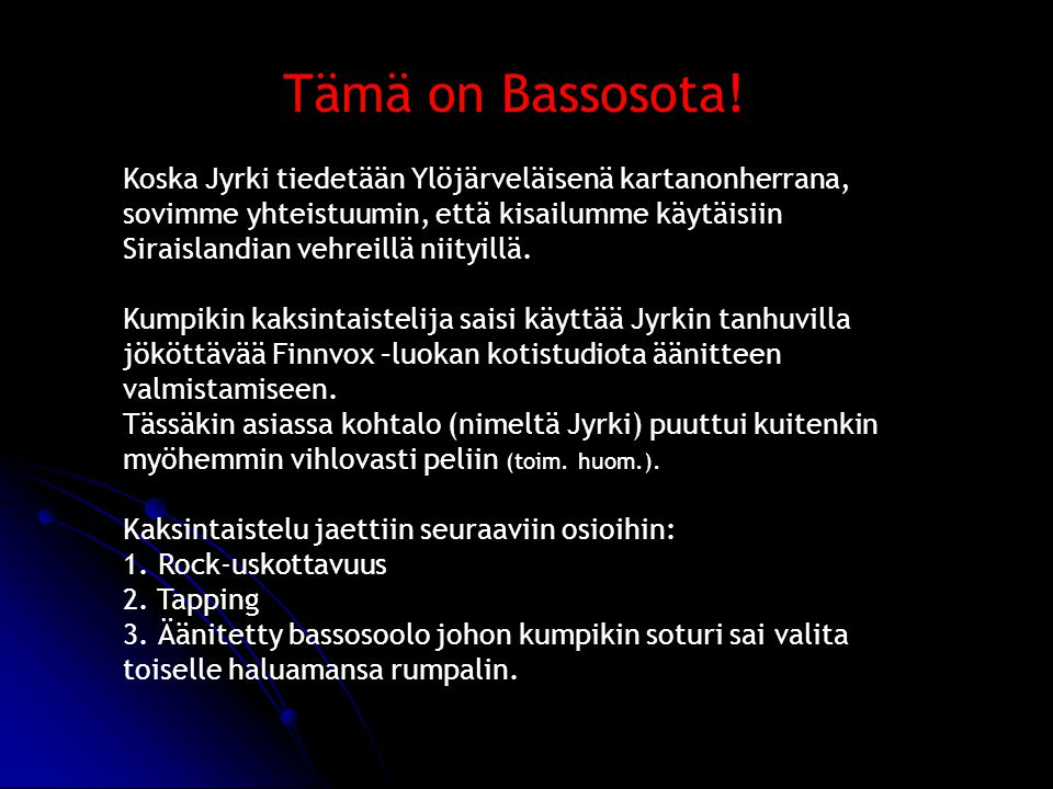 Tämä on Bassosota!