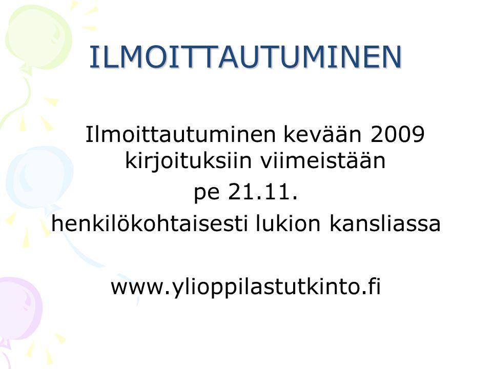 ILMOITTAUTUMINEN Ilmoittautuminen kevään 2009 kirjoituksiin viimeistään. pe 21.11. henkilökohtaisesti lukion kansliassa.