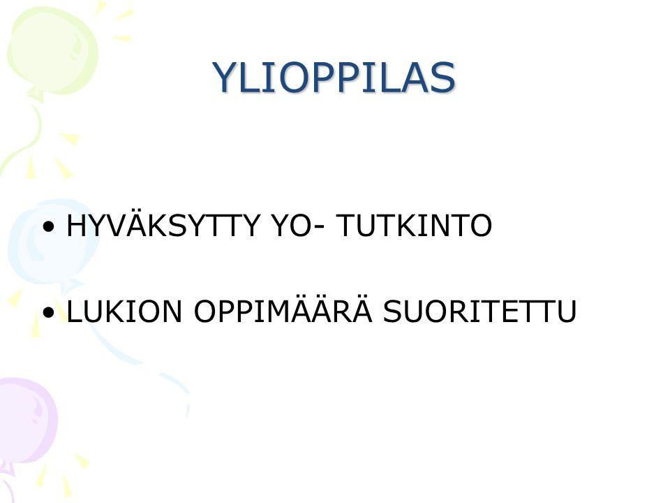 YLIOPPILAS HYVÄKSYTTY YO- TUTKINTO LUKION OPPIMÄÄRÄ SUORITETTU
