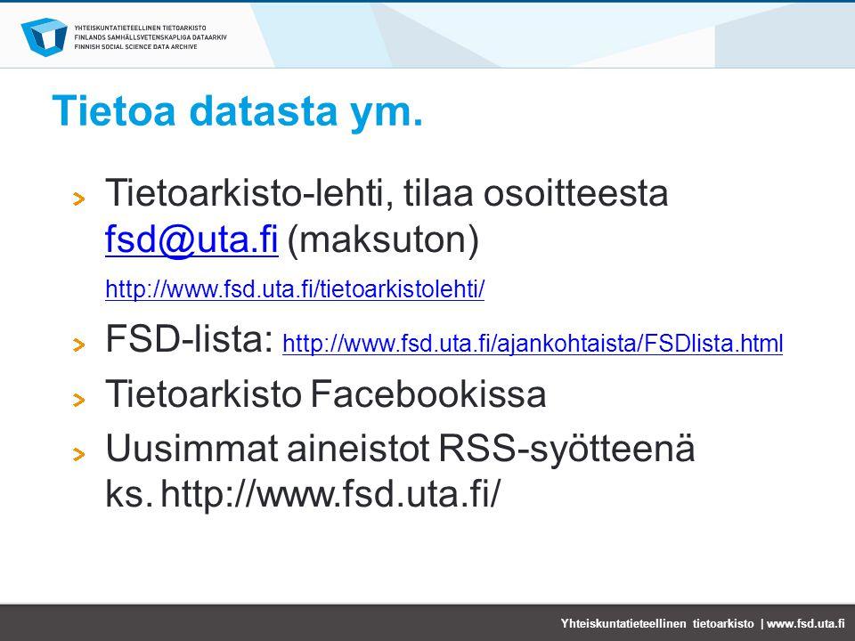Tietoa datasta ym. Tietoarkisto-lehti, tilaa osoitteesta fsd@uta.fi (maksuton) http://www.fsd.uta.fi/tietoarkistolehti/